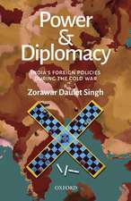 Power and Diplomacy: India's Foreign Policies During the Cold War