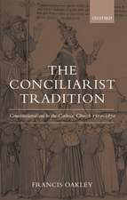 The Conciliarist Tradition: Constitutionalism in the Catholic Church 1300-1870