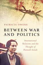 Between War and Politics: International Relations and the Thought of Hannah Arendt