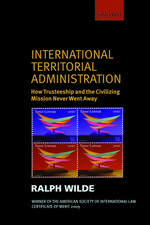 International Territorial Administration: How Trusteeship and the Civilizing Mission Never Went Away