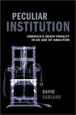 Peculiar Institution: America's Death Penalty in an Age of Abolition