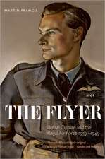 The Flyer: British Culture and the Royal Air Force 1939-1945