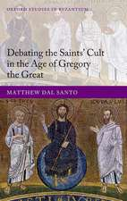 Debating the Saints' Cults in the Age of Gregory the Great