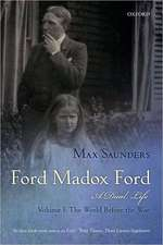 Ford Madox Ford: A Dual Life: Volume I: The World Before the War