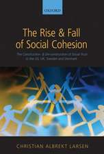 The Rise and Fall of Social Cohesion: The Construction and De-construction of Social Trust in the US, UK, Sweden and Denmark
