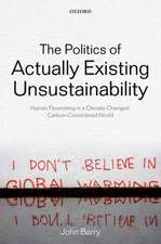 The Politics of Actually Existing Unsustainability: Human Flourishing in a Climate-Changed, Carbon Constrained World
