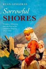 Sorrowful Shores: Violence, Ethnicity, and the End of the Ottoman Empire 1912-1923