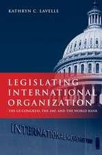 Legislating International Organization: The US Congress, the IMF, and the World Bank