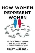 How Women Represent Women: Political Parties, Gender and Representation in the State Legislatures