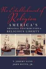 No Establishment of Religion: America's Original Contribution to Religious Liberty