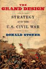 The Grand Design: Strategy and the U.S. Civil War