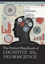 The Oxford Handbook of Cognitive Neuroscience: Volume 1: Core Topics