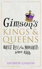 Gimson's Kings & Queens:  Brief Lives of the Monarchs Since 1066