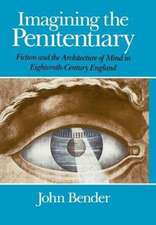 Imagining the Penitentiary: Fiction and the Architecture of Mind in Eighteenth-Century England