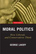 Moral Politics – How Liberals and Conservatives Think, Third Edition