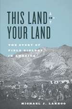 This Land Is Your Land: The Story of Field Biology in America