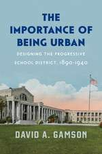The Importance of Being Urban – Designing the Progressive School District, 1890–1940