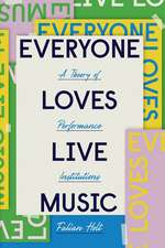 Everyone Loves Live Music: A Theory of Performance Institutions