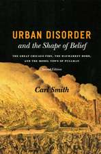 Urban Disorder and the Shape of Belief – The Great Chicago Fire, the Haymarket Bomb, and the Model Town of Pullman, Second Edition