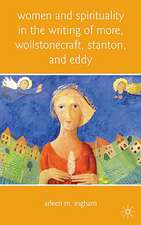 Women and Spirituality in the Writing of More, Wollstonecraft, Stanton, and Eddy