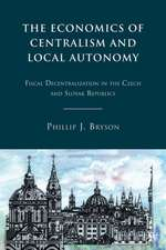 The Economics of Centralism and Local Autonomy: Fiscal Decentralization in the Czech and Slovak Republics
