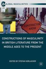 Constructions of Masculinity in British Literature from the Middle Ages to the Present