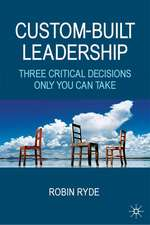 Custom-Built Leadership: Three Critical Decisions only You can Take
