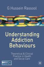 Understanding Addiction Behaviours: Theoretical and Clinical Practice in Health and Social Care