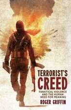 Terrorist's Creed: Fanatical Violence and the Human Need for Meaning