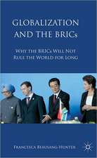 Globalization and the BRICs: Why the BRICs Will Not Rule the World For Long