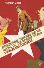 Intercultural Transfers and the Making of the Modern World, 1800-2000: Sources and Contexts