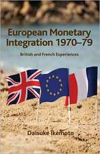 European Monetary Integration 1970-79: British and French Experiences