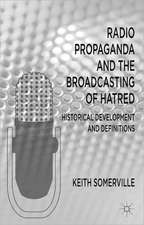 Radio Propaganda and the Broadcasting of Hatred: Historical Development and Definitions