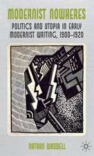 Modernist Nowheres: Politics and Utopia in Early Modernist Writing, 1900-1920