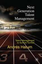 Next Generation Talent Management: Talent Management to Survive Turmoil