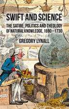 Swift and Science: The Satire, Politics and Theology of Natural Knowledge, 1690-1730