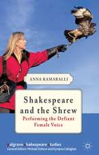 Shakespeare and the Shrew: Performing the Defiant Female Voice
