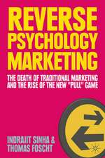 "Reverse Psychology Marketing: The Death of Traditional Marketing and the Rise of the New ""Pull"" Game"