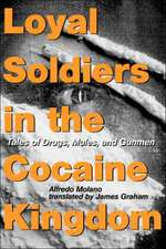 Loyal Soldiers in the Cocaine Kingdom – Tales of Drugs, Mules, and Gunmen