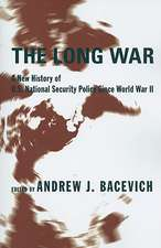 The Long War – A New History of U.S. National Security Policy Since World War II