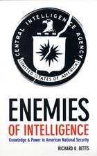 Enemies of Intelligence – Knowledge and Power in American National Security