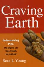 Craving Earth – Understanding Pica:the Urge to Eat Clay, Starch, Ice, and Chalk