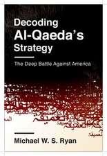 Decoding Al–Qaeda′s Strategy – The Deep Battle Against America