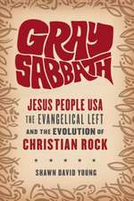 Gray Sabbath – Jesus People USA, Evangelical Left, and the Evolution of Christian Rock