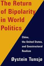 The Return of Bipolarity in World Politics – China, the United States, and Geostructural Realism