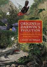 Origins of Darwin`s Evolution – Solving the Species Puzzle Through Time and Place