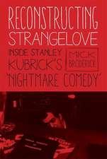 """Reconstructing Strangelove – Inside Stanley Kubrick`s """"Nightmare Comedy"""""""