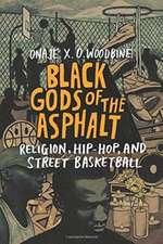 Black Gods of the Asphalt – Religion, Hip–Hop, and Street Basketball