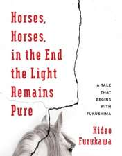 Horses, Horses, in the End the Light Remains Pure – A Tale That Begins with Fukushima