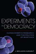 Experiments in Democracy – Human Embryo Research and the Politics of Bioethics